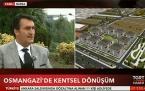 Bursa'nın kentsel dönüşümü TGRT Haber'de